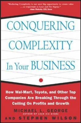 Conquering Complexity in Your Business By George, Michael L./ Wilson, Stephen A.
