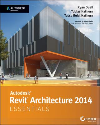 Autodesk Revit Architecture 2014 Essentials By Duell, Ryan/ Hathorn, Tobias/ Reist Hathorn, Tessa